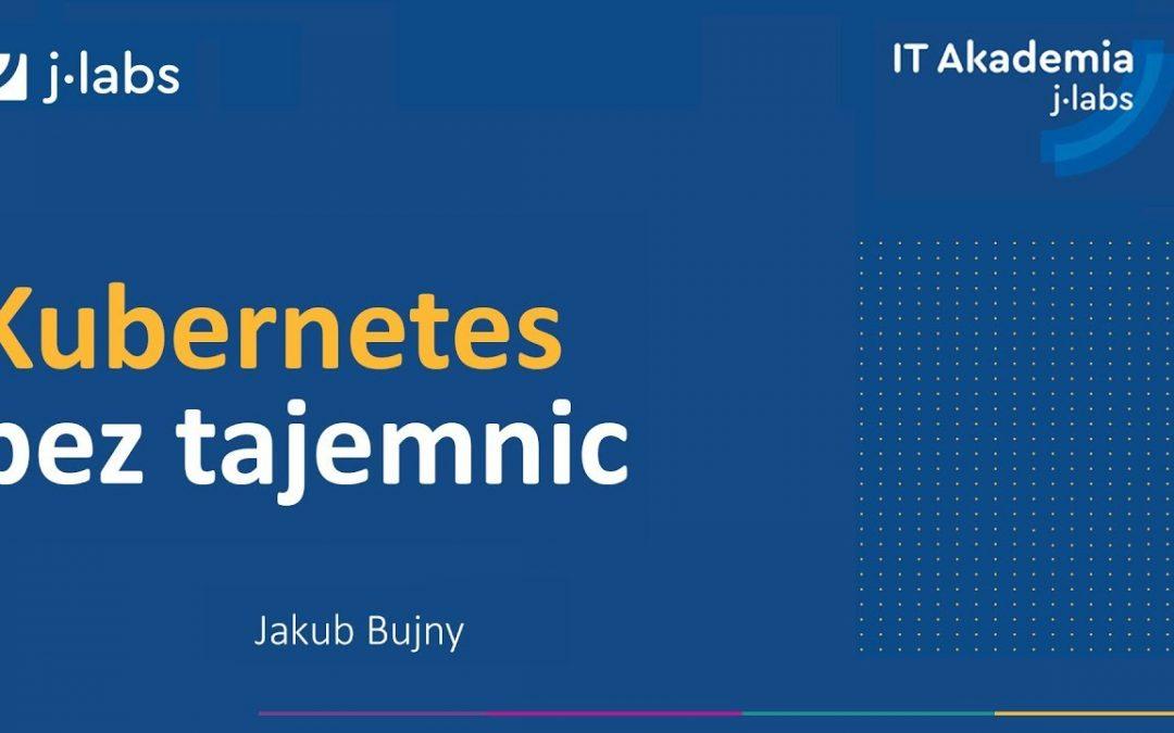 Jakub Bujny – Kubernetes bez tajemnic   #50 IT Akademia j-labs