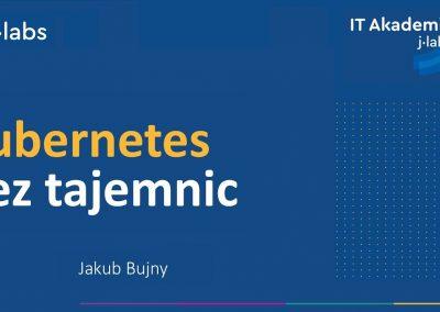 Jakub Bujny – Kubernetes bez tajemnic | #50 IT Akademia j-labs